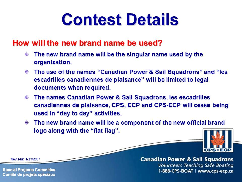 Special Projects Committee Comité de projets spéciaux Revised: 1/21/2007 Contest Details How will the new brand name be used.