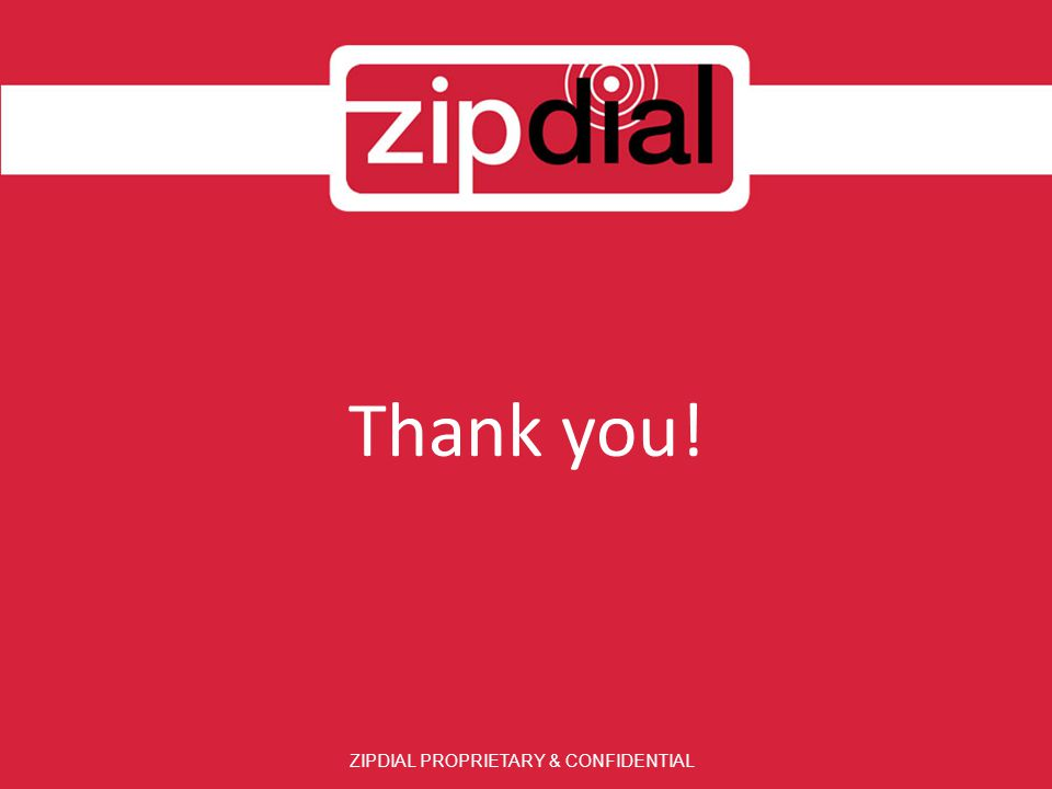 ZIPDIAL PROPRIETARY & CONFIDENTIAL Thank you!