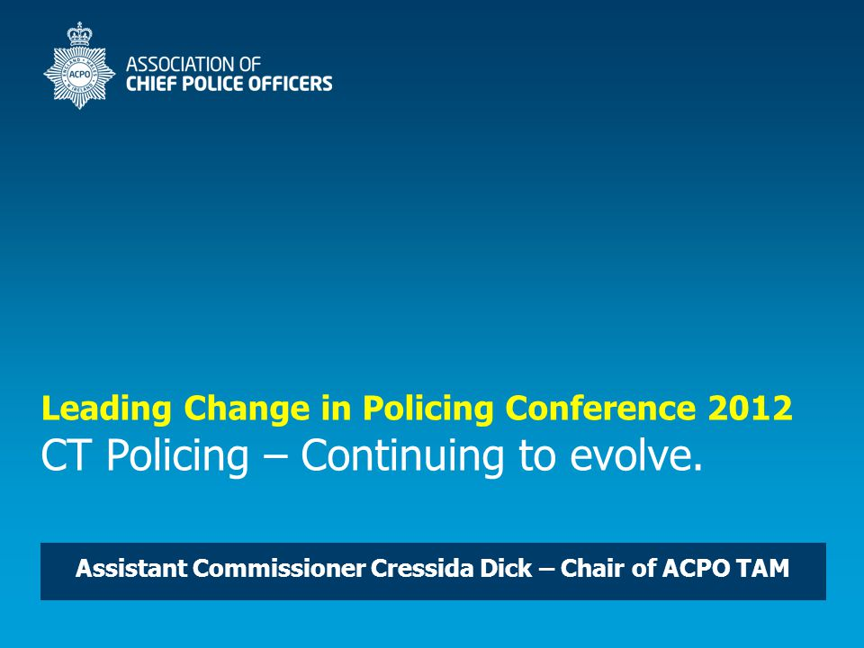 Leading Change in Policing Conference 2012 CT Policing – Continuing to evolve.
