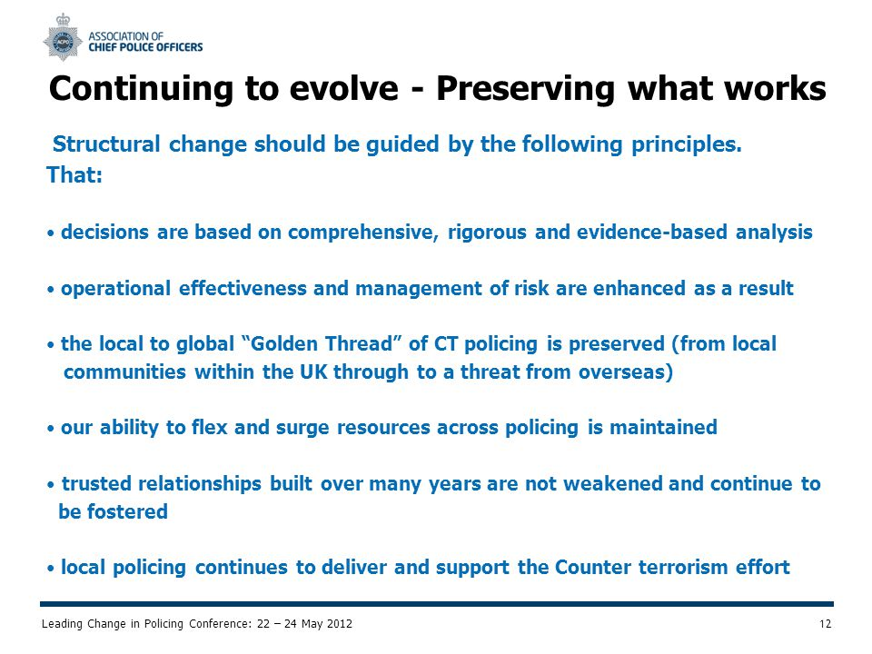 Leading Change in Policing Conference: 22 – 24 May Continuing to evolve - Preserving what works Structural change should be guided by the following principles.