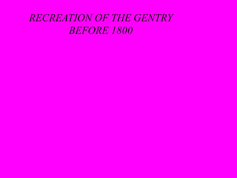 RECREATION OF THE GENTRY BEFORE 1800