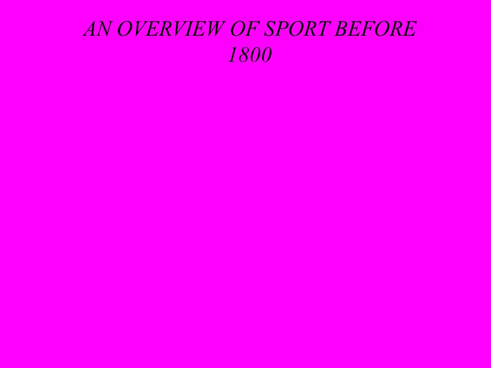 AN OVERVIEW OF SPORT BEFORE 1800