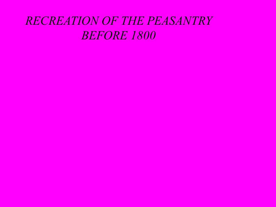 RECREATION OF THE PEASANTRY BEFORE 1800