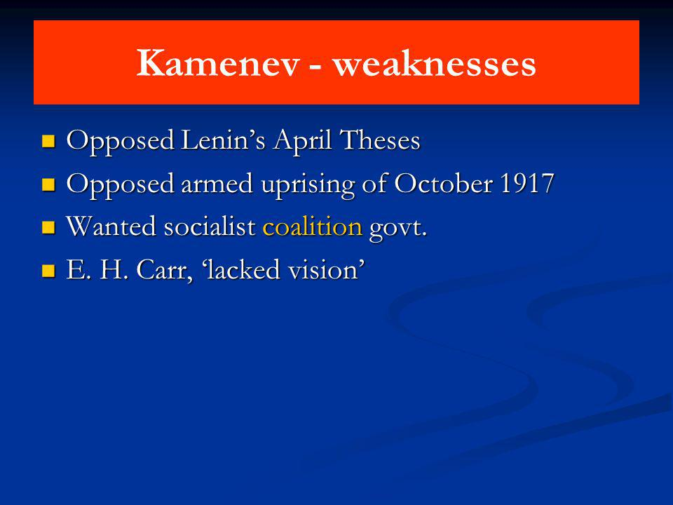 Kamenev - weaknesses Opposed Lenins April Theses Opposed Lenins April Theses Opposed armed uprising of October 1917 Opposed armed uprising of October