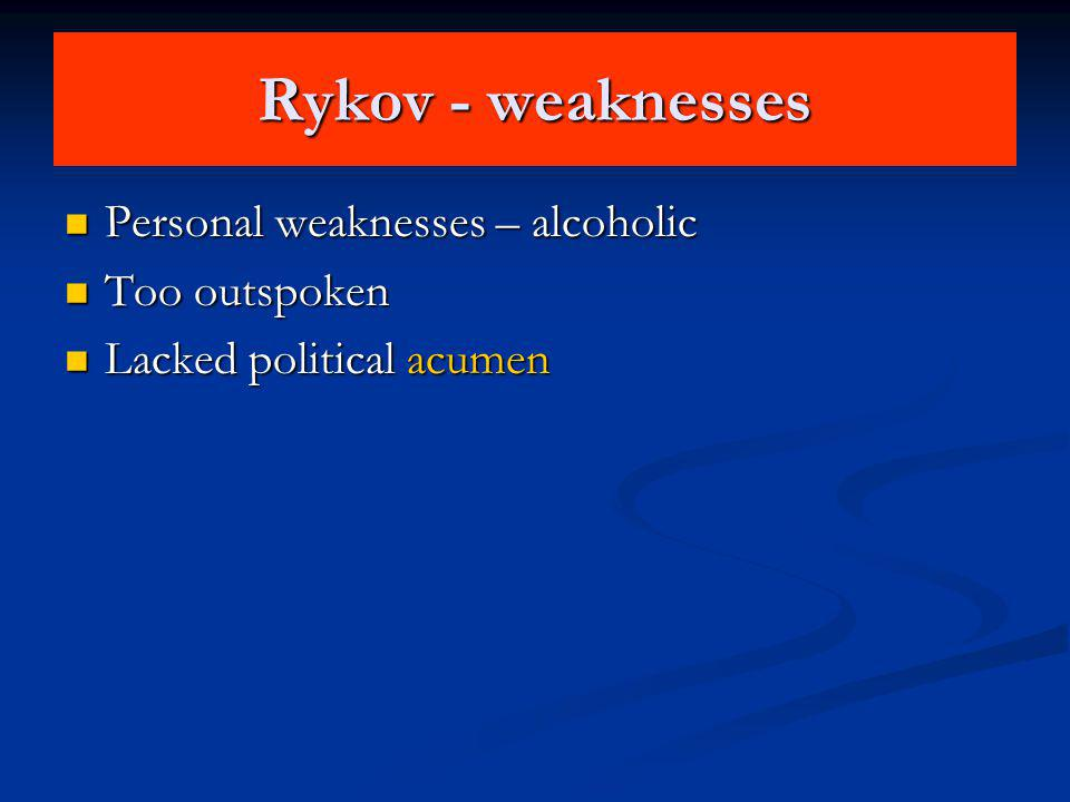 Rykov - weaknesses Personal weaknesses – alcoholic Personal weaknesses – alcoholic Too outspoken Too outspoken Lacked political acumen Lacked politica