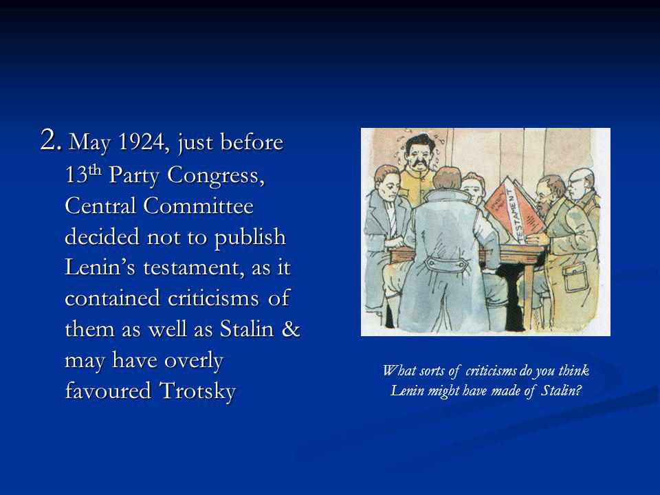 2. May 1924, just before 13 th Party Congress, Central Committee decided not to publish Lenins testament, as it contained criticisms of them as well a