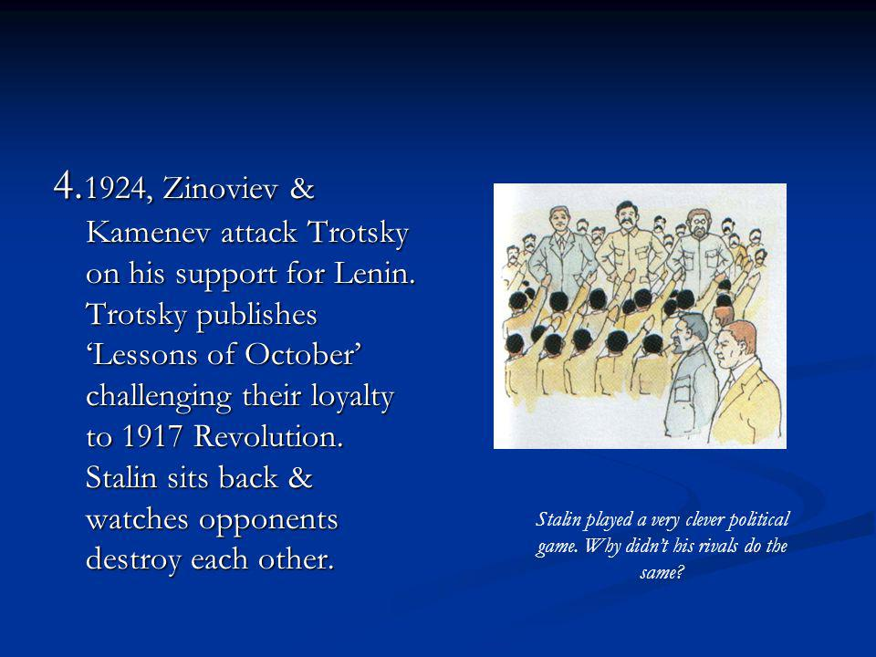 4. 1924, Zinoviev & Kamenev attack Trotsky on his support for Lenin. Trotsky publishes Lessons of October challenging their loyalty to 1917 Revolution