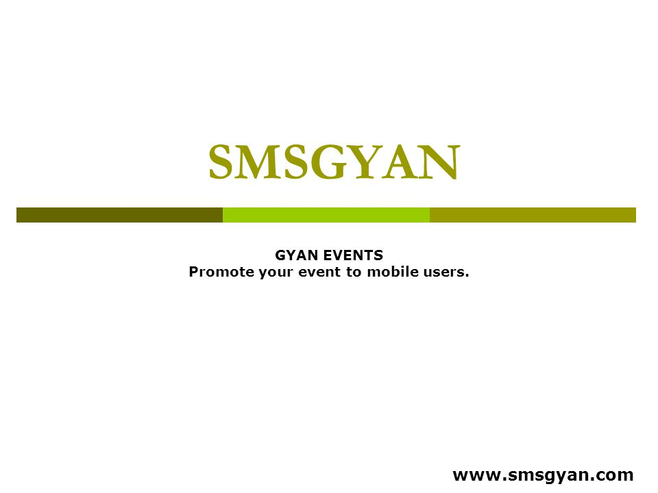 SMSGYAN GYAN EVENTS Promote your event to mobile users. www.smsgyan.com