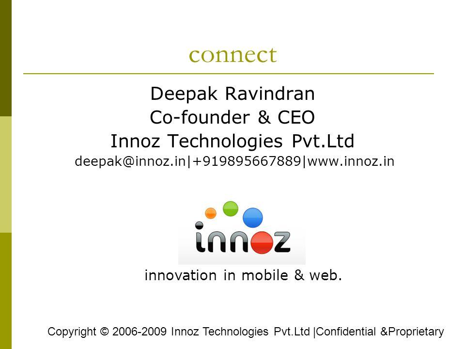connect Deepak Ravindran Co-founder & CEO Innoz Technologies Pvt.Ltd deepak@innoz.in|+919895667889|www.innoz.in Copyright © 2006-2009 Innoz Technologi