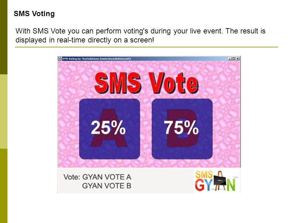 SMS Voting With SMS Vote you can perform voting's during your live event. The result is displayed in real-time directly on a screen!