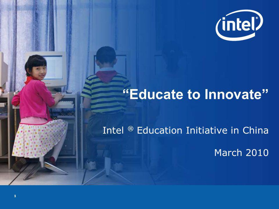 1 Educate to Innovate Intel ® Education Initiative in China March 2010
