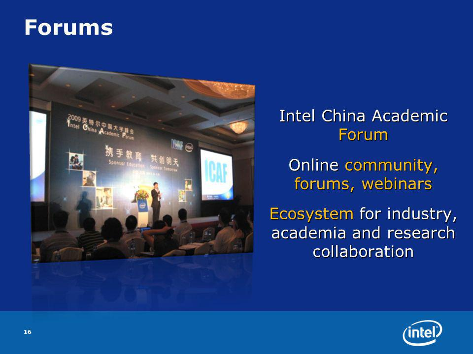 Forums Intel China Academic Forum Online community, forums, webinars Ecosystem for industry, academia and research collaboration 16