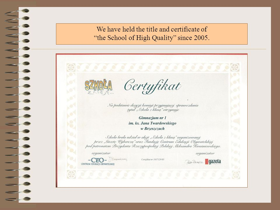 We have held the title and certificate of the School of High Quality since 2005.