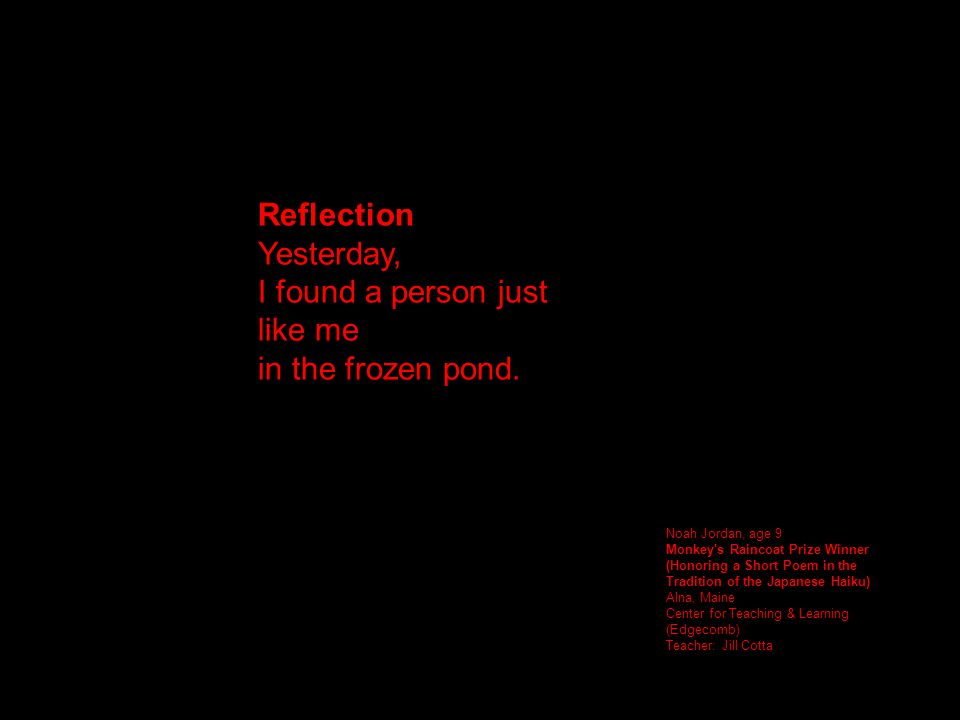 Reflection Yesterday, I found a person just like me in the frozen pond.