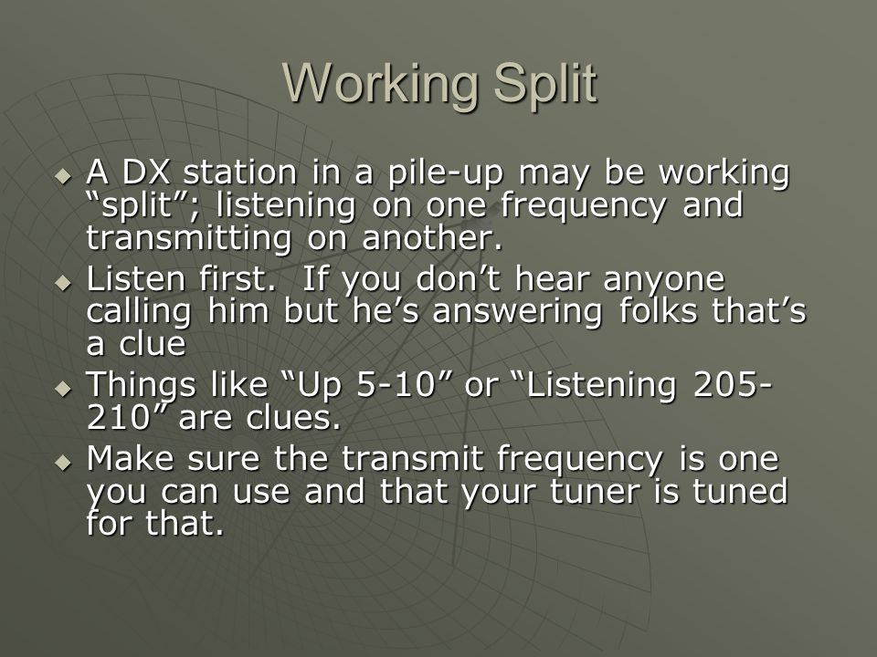 Working Split A DX station in a pile-up may be working split; listening on one frequency and transmitting on another.