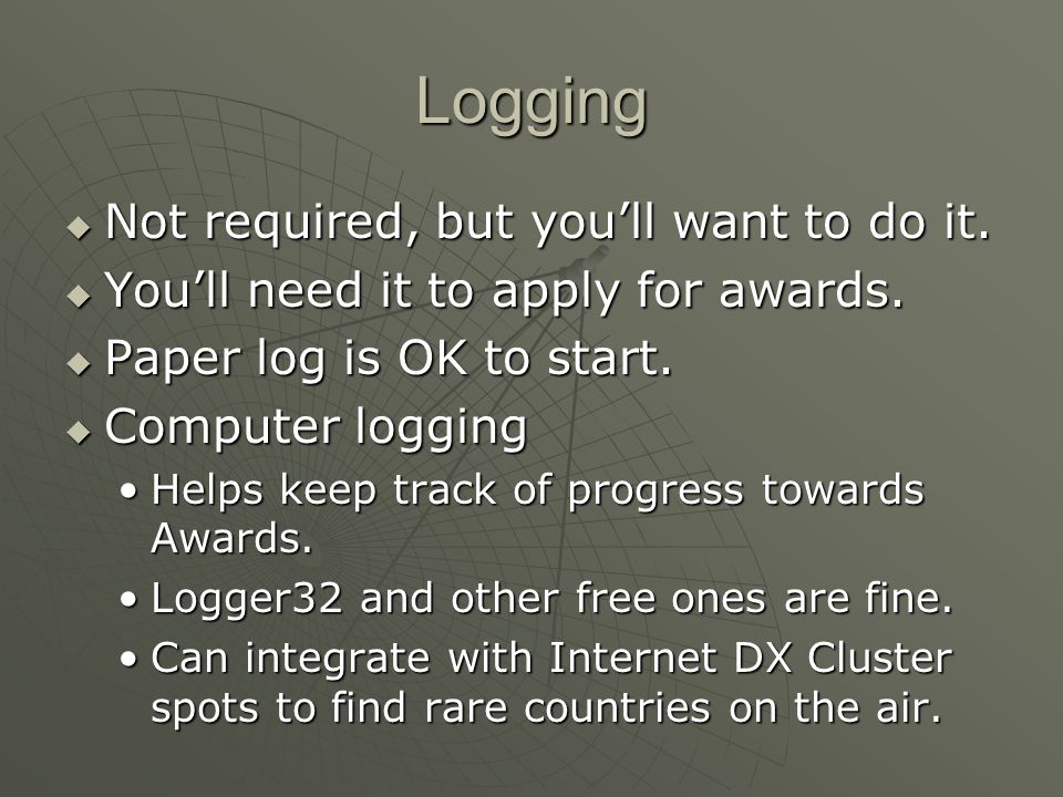 Logging Not required, but youll want to do it. Not required, but youll want to do it.