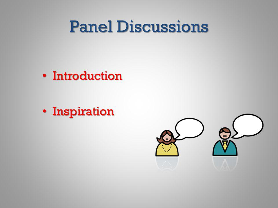 Panel Discussions Introduction Introduction Inspiration Inspiration