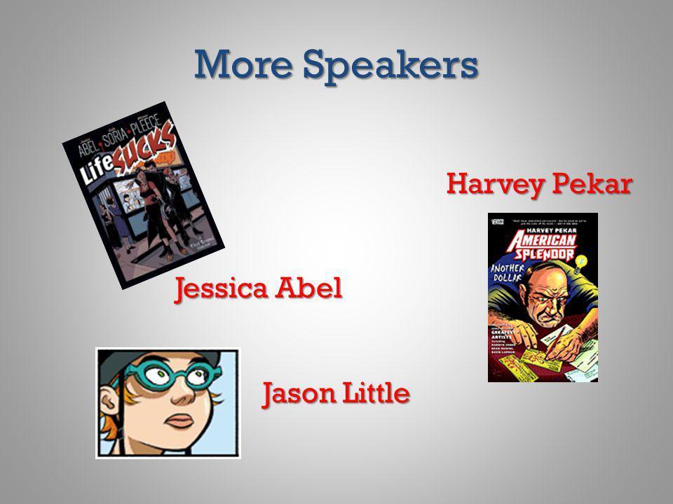 More Speakers Harvey Pekar Jessica Abel Jason Little