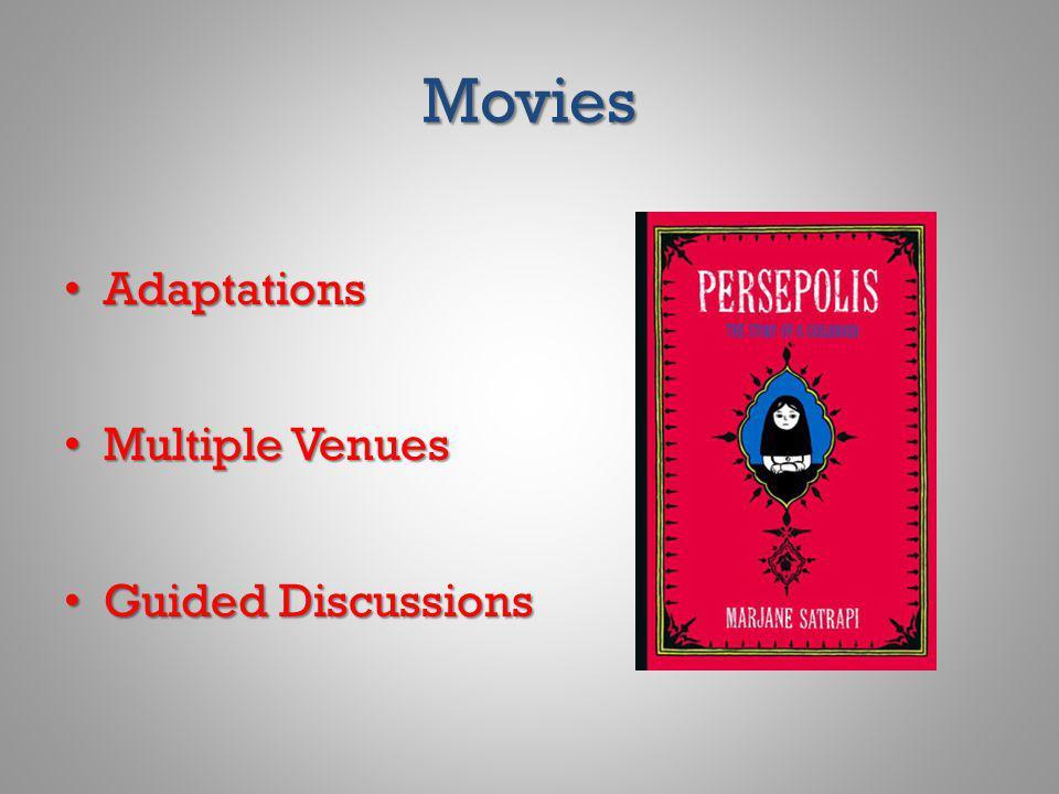 Movies Adaptations Adaptations Multiple Venues Multiple Venues Guided Discussions Guided Discussions