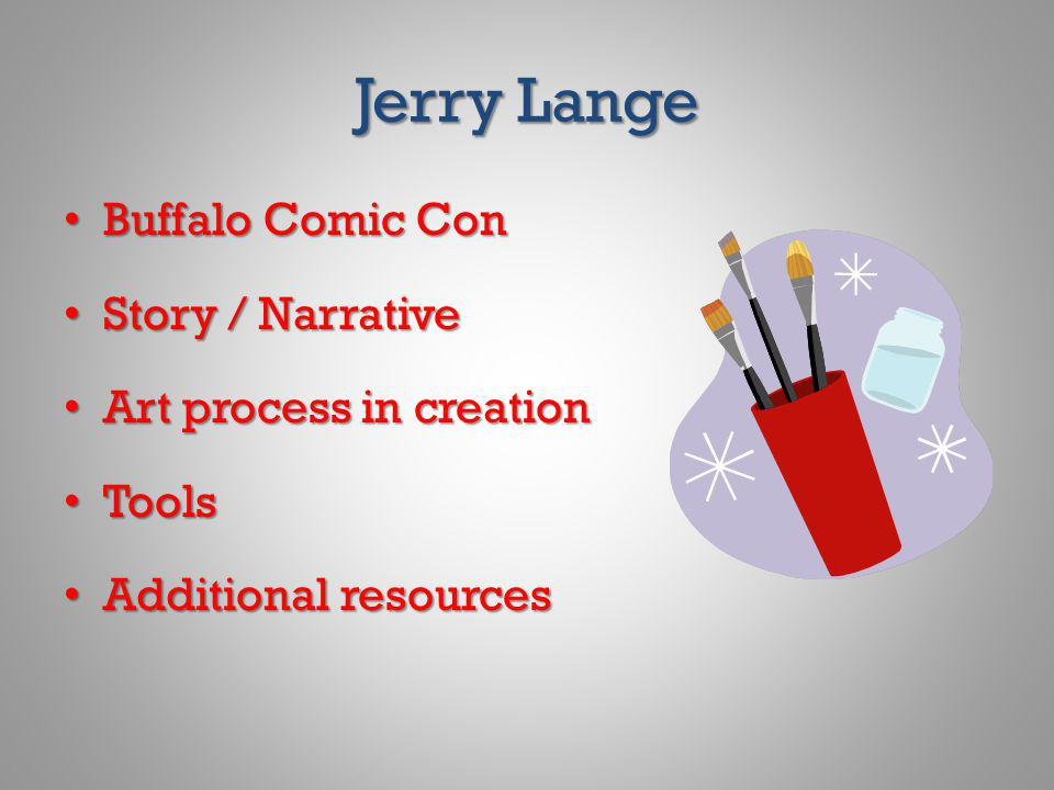 Jerry Lange Buffalo Comic Con Buffalo Comic Con Story / Narrative Story / Narrative Art process in creation Art process in creation Tools Tools Additi