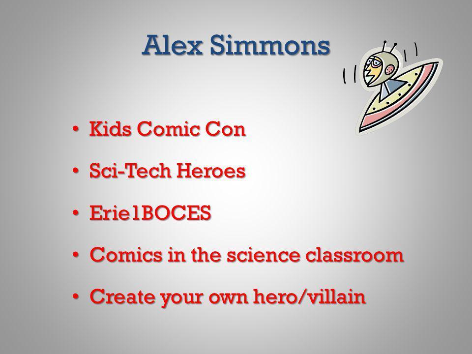 Alex Simmons Kids Comic Con Kids Comic Con Sci-Tech Heroes Sci-Tech Heroes Erie1BOCES Erie1BOCES Comics in the science classroom Comics in the science