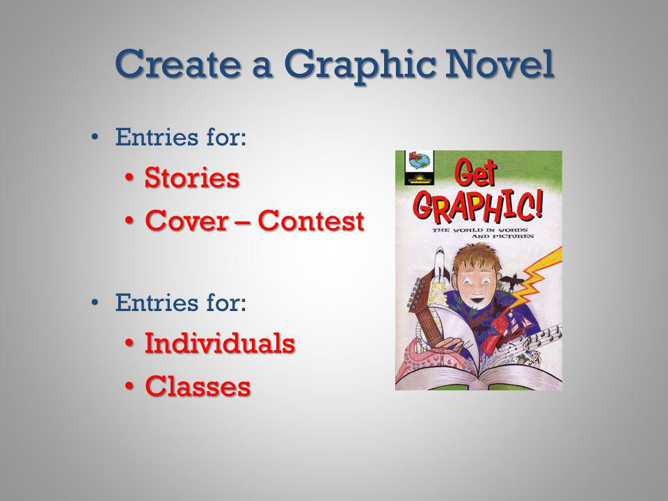 Create a Graphic Novel Entries for: Stories Stories Cover – Contest Cover – Contest Entries for: Individuals Individuals Classes Classes