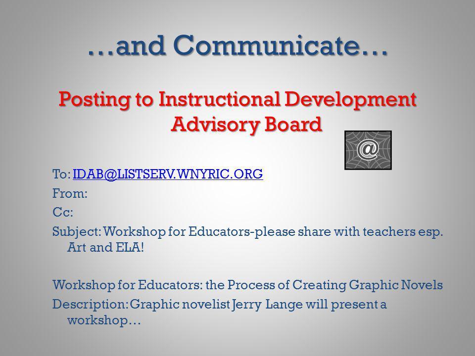 …and Communicate… Posting to Instructional Development Advisory Board To: IDAB@LISTSERV.WNYRIC.ORGIDAB@LISTSERV.WNYRIC.ORG From: Cc: Subject: Workshop