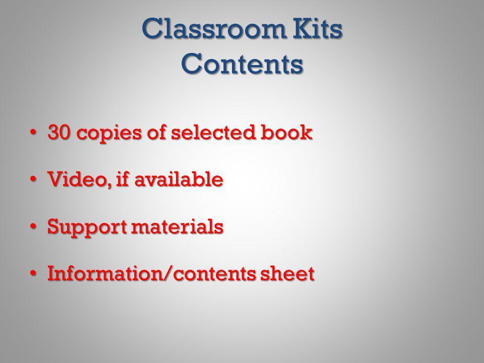 Classroom Kits Contents 30 copies of selected book 30 copies of selected book Video, if available Video, if available Support materials Support materi
