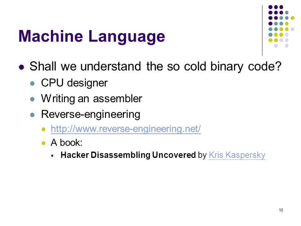 Machine Language Shall we understand the so cold binary code.