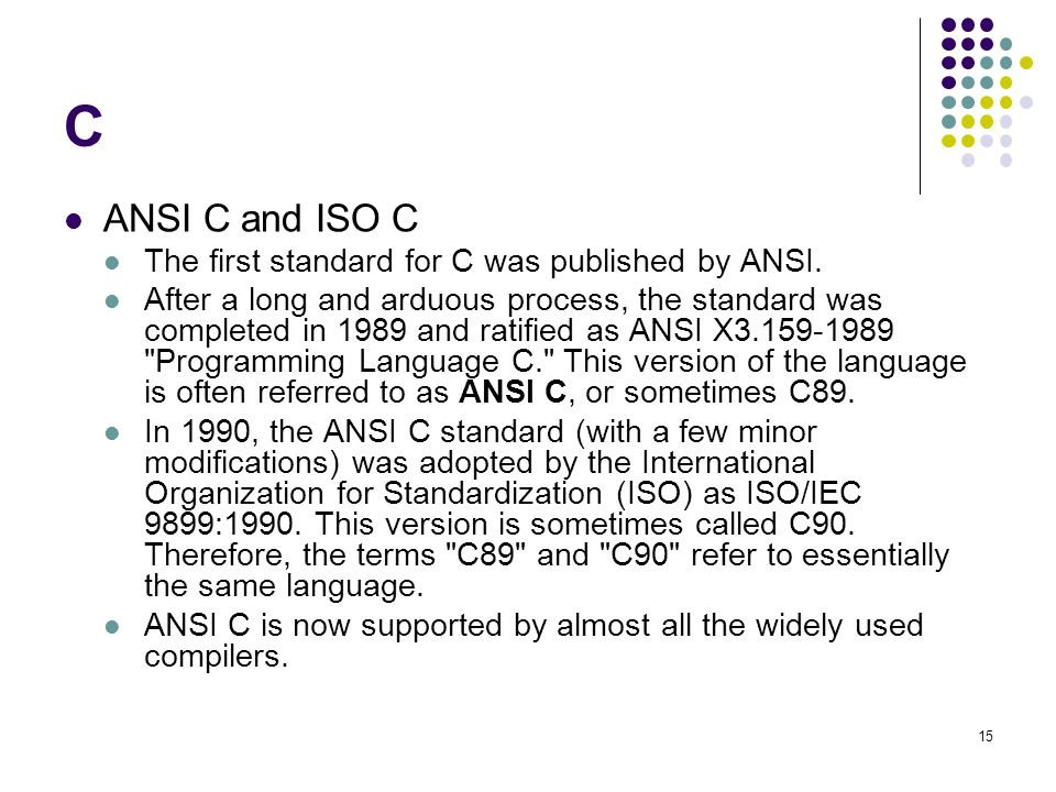 C ANSI C and ISO C The first standard for C was published by ANSI.
