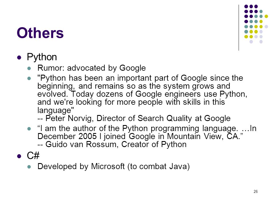 Others Python Rumor: advocated by Google Python has been an important part of Google since the beginning, and remains so as the system grows and evolved.