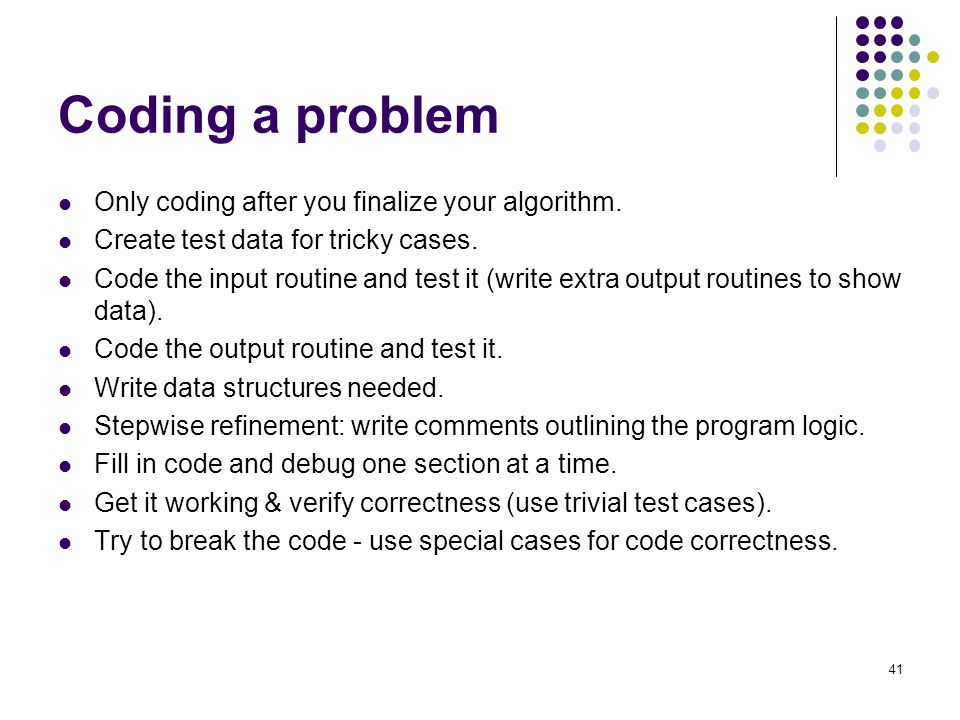 Coding a problem Only coding after you finalize your algorithm.