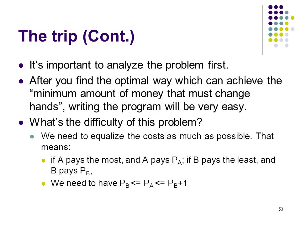 The trip (Cont.) Its important to analyze the problem first.