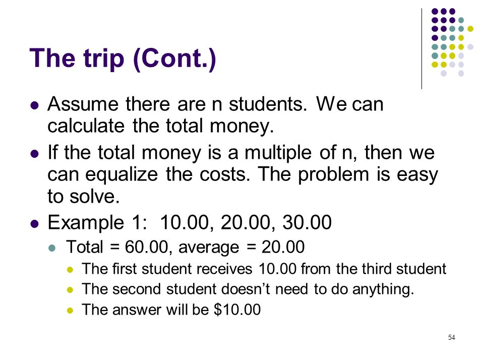 The trip (Cont.) Assume there are n students.We can calculate the total money.