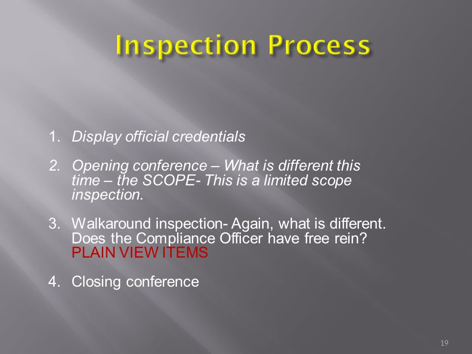 1.Display official credentials 2.Opening conference – What is different this time – the SCOPE- This is a limited scope inspection.