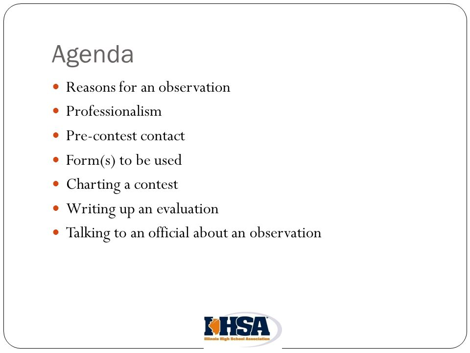 Agenda Reasons for an observation Professionalism Pre-contest contact Form(s) to be used Charting a contest Writing up an evaluation Talking to an official about an observation