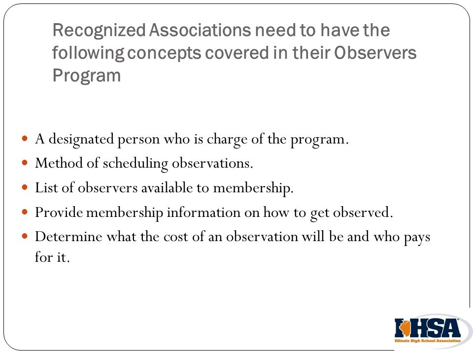 Recognized Associations need to have the following concepts covered in their Observers Program A designated person who is charge of the program.