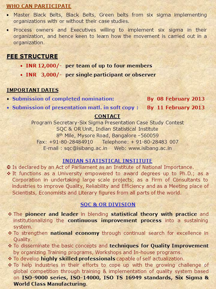 4 FEE STRUCTURE INR 12,000/- per team of up to four members INR 3,000/- per single participant or observer IMPORTANT DATES Submission of completed nomination: By 08 February 2013 Submission of presentation matl.