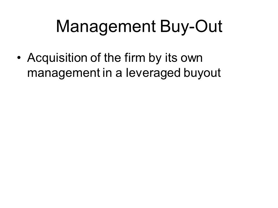 Management Buy-Out Acquisition of the firm by its own management in a leveraged buyout