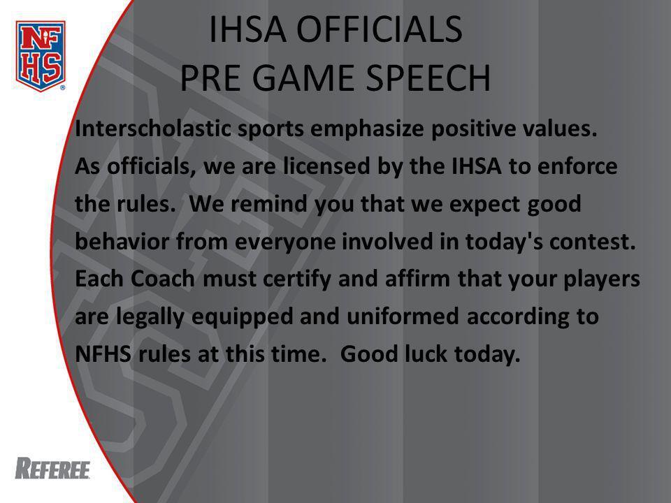 IHSA OFFICIALS PRE GAME SPEECH Interscholastic sports emphasize positive values.
