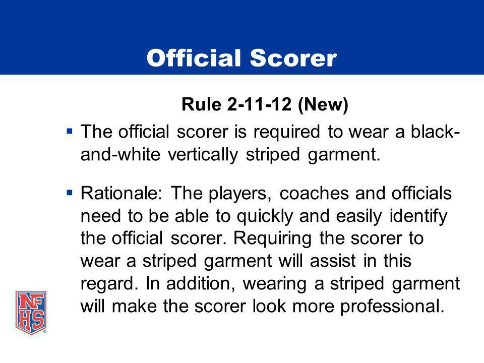 Official Scorer Rule 2-11-12 (New) The official scorer is required to wear a black- and-white vertically striped garment.