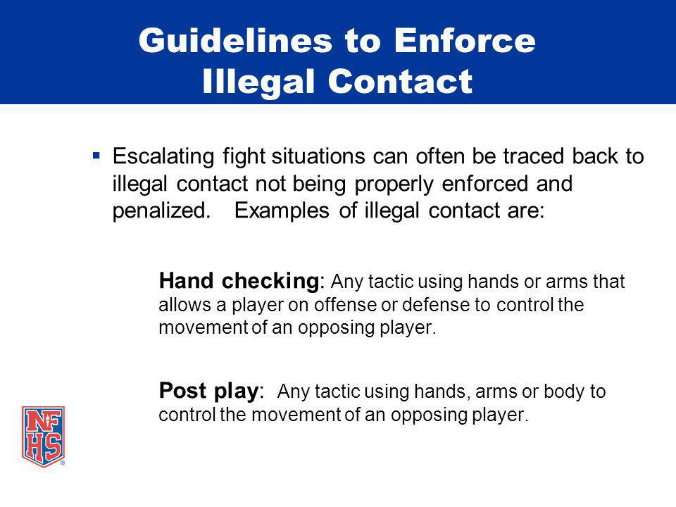 Guidelines to Enforce Illegal Contact Escalating fight situations can often be traced back to illegal contact not being properly enforced and penalized.
