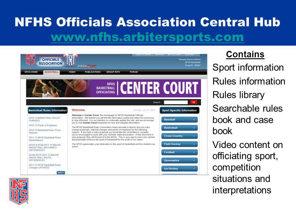 NFHS Officials Association Central Hub www.nfhs.arbitersports.com www.nfhs.arbitersports.com Contains Sport information Rules information Rules library Searchable rules book and case book Video content on officiating sport, competition situations and interpretations
