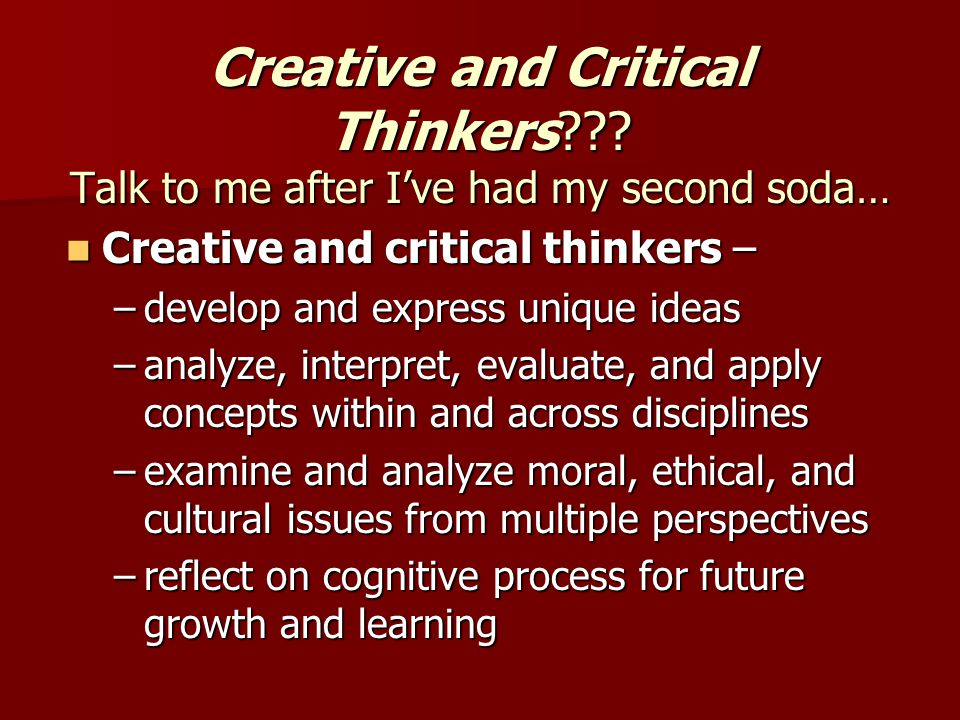 Creative and Critical Thinkers .
