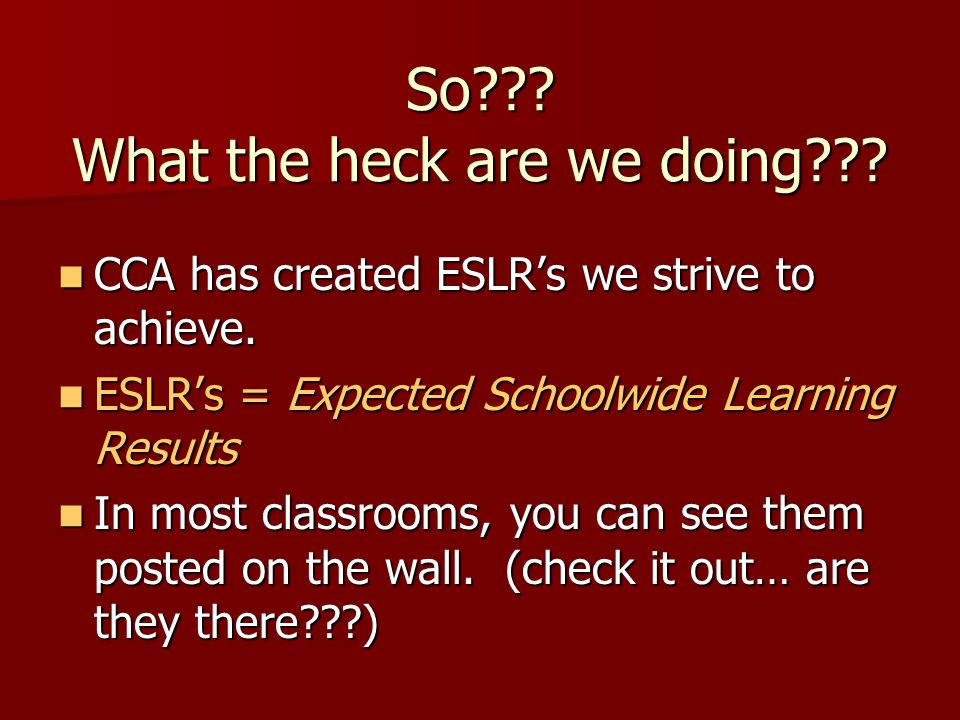 So . What the heck are we doing . CCA has created ESLRs we strive to achieve.