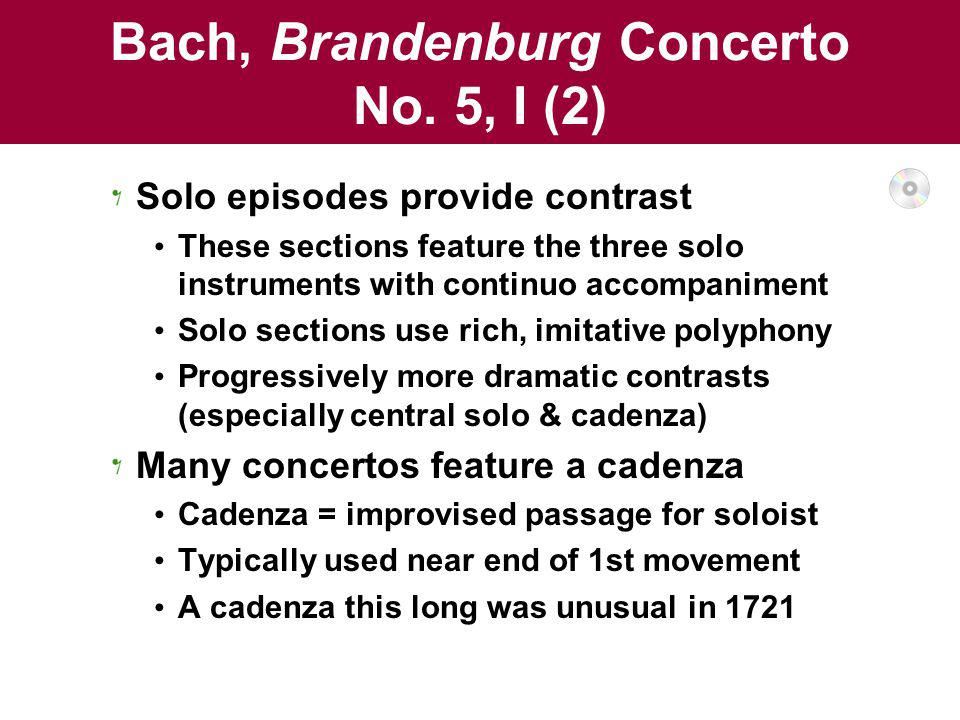 Bach, Brandenburg Concerto No. 5, I (2) Solo episodes provide contrast These sections feature the three solo instruments with continuo accompaniment S