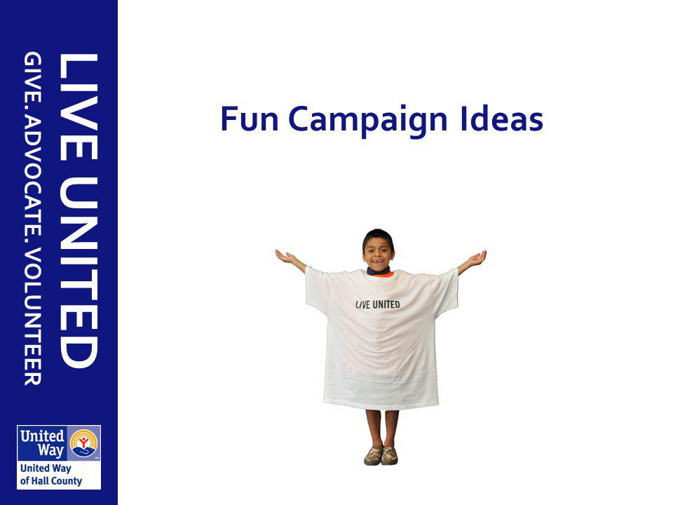GIVE. ADVOCATE. VOLUNTEER LIVE UNITED Fun Campaign Ideas