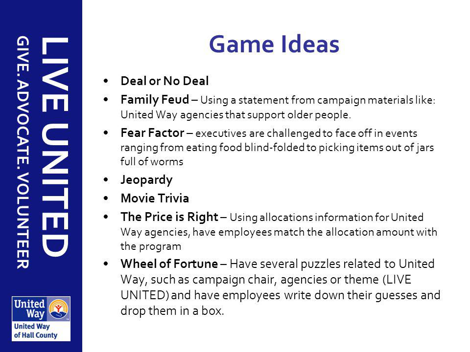 GIVE. ADVOCATE. VOLUNTEER LIVE UNITED Game Ideas Deal or No Deal Family Feud – Using a statement from campaign materials like: United Way agencies tha