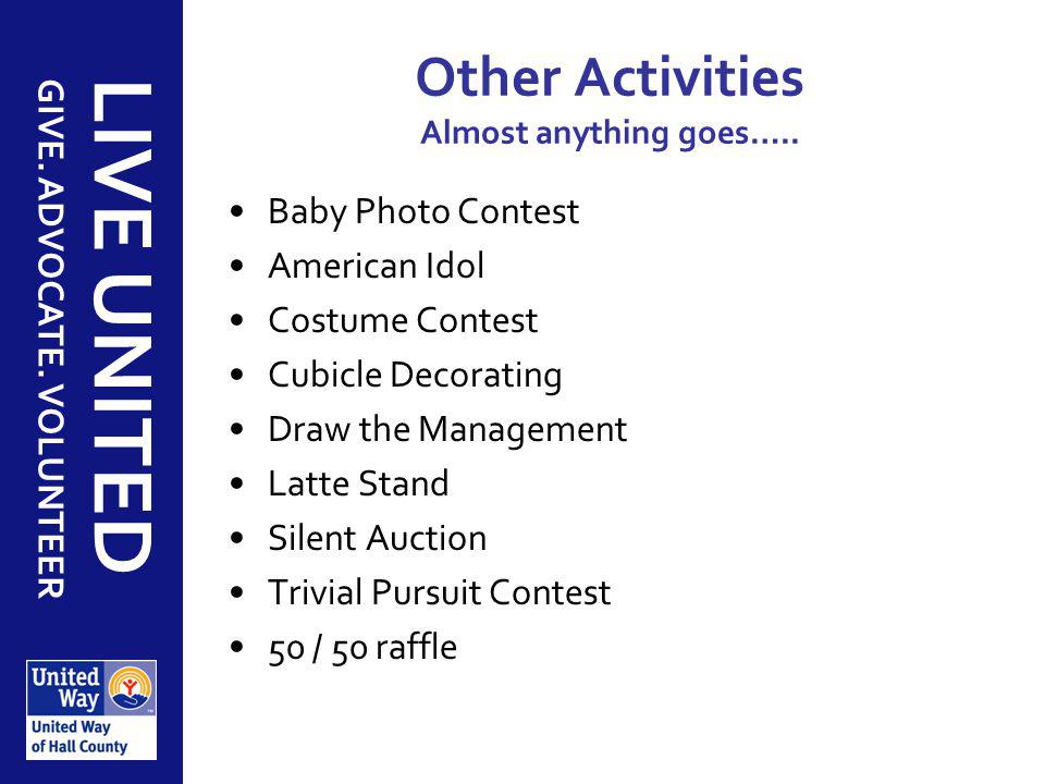 GIVE. ADVOCATE. VOLUNTEER LIVE UNITED Other Activities Almost anything goes….. Baby Photo Contest American Idol Costume Contest Cubicle Decorating Dra