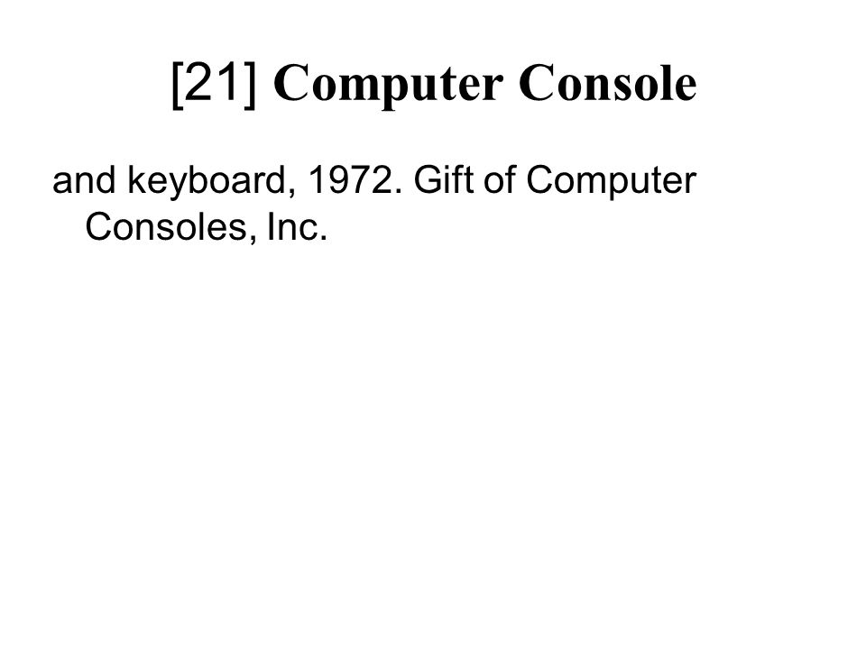 [21] Computer Console and keyboard, 1972. Gift of Computer Consoles, Inc.